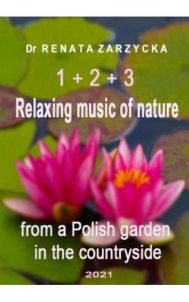 Relaksujące dźwięki natury z polskiego ogrodu na wsi. Część 1, 2 i 3 - mgr Renata Zarzycka - Audiobook - 978-83-7853-582-9