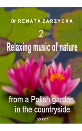 Relaksujące dźwięki natury z polskiego ogrodu na wsi. Cz.2/3 - Renata Zarzycka - Audiobook - 978-83-7853-580-5