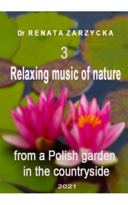 Relaxing music of nature from a Polish garden in the countryside. e. 3/3 - mgr Renata Zarzycka - Audiobook - 978-83-7853-581-2