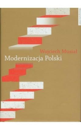 Modernizacja Polski. Polityki rządowe w latach 1918-2004 - Wojciech Musiał - Ebook - 978-83-231-2950-9