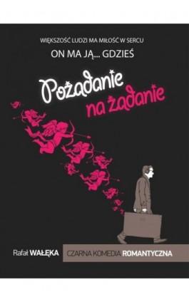 Pożądanie na żądanie - Rafał Wałęka - Ebook - 978-83-7859-417-8