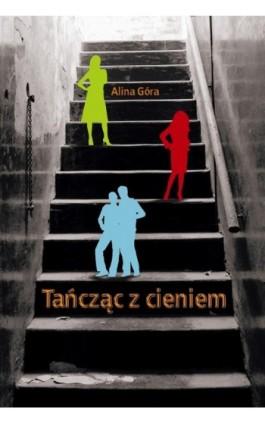 Tańcząc z cieniem - Alina Góra - Ebook - 978-83-62222-55-1