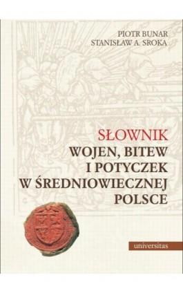 Słownik wojen, bitew i potyczek w średniowiecznej Polsce - Stanisław A. Sroka - Ebook - 978-83-242-2471-5