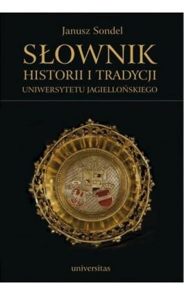 Słownik historii i tradycji Uniwersytetu Jagiellońskiego - Janusz Sondel - Ebook - 978-83-242-1976-6