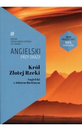 Król Złotej Rzeki Angielski z Johnem Ruskinym - John Ruskin - Ebook - 978-83-65537-45-4