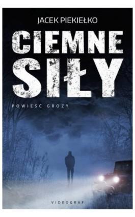 Ciemne siły - Jacek Piekiełko - Ebook - 978-83-7835-622-6