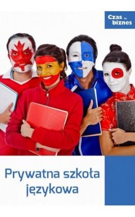 Prywatna szkoła językowa - Praca zbiorowa - Ebook - 978-83-63799-29-8