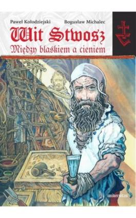 Wit Stwosz Między blaskiem a cieniem. - Paweł Kołodziejski - Ebook - 978-83-242-3084-6