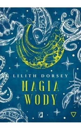 Magia wody. Żywioły - Lilith Dorsey - Ebook - 978-83-67069-00-7