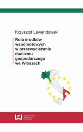 Rola środków wspólnotowych w przezwyciężaniu dualizmu gospodarczego we Włoszech - Krzysztof Lewandowski - Ebook - 978-83-7525-836-3