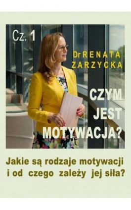 Czym jest motywacja? Cz. 1. Jakie są rodzaje motywacji i od czego zależy jej siła? - mgr Renata Zarzycka - Audiobook - 978-83-7853-588-1