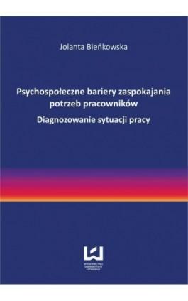 Psychospołeczne bariery zaspokajania potrzeb pracowników. Diagnozowanie sytuacji pracy - Jolanta Bieńkowska - Ebook - 978-83-7525-915-5