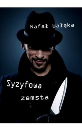 Syzyfowa zemsta - Rafał Wałęka - Ebook - 978-83-7859-146-7
