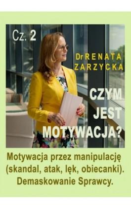Motywacja przez manipulację (skandal, atak, lęk, obiecanki). Demaskowanie Sprawcy. Czym jest motywacja? Cz. 2 - mgr Renata Zarzycka - Audiobook - 978-83-7853-589-8