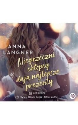 Niegrzeczni chłopcy dają najlepsze prezenty - Anna Langner - Audiobook - 978-83-67014-58-8