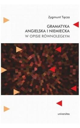 Gramatyka angielska i niemiecka w opisie równoległym - Zygmunt Tęcza - Ebook - 978-83-242-6566-4