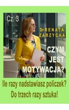 Ile razy nadstawiasz policzek? DO TRZECH RAZY SZTUKA! Czym jest motywacja? Cz. 3 - mgr Renata Zarzycka - Audiobook - 978-83-7853-590-4