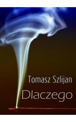 Dlaczego - Tomasz Szlijan - Ebook - 978-83-7859-167-2