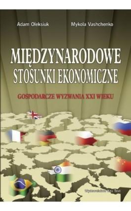 Międzynarodowe stosunki ekonomiczne. Gospodarcze wyzwania XXI wieku - Adam Oleksiuk - Ebook - 978-83-87251-07-9