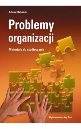 Problemy organizacji - materiały do studiowania - Adam Oleksiuk - Ebook - 978-83-87251-34-5