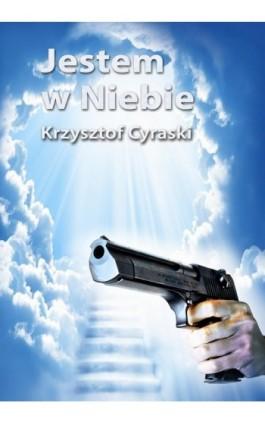Jestem w Niebie - Krzysztof Cyraski - Ebook - 978-83-7859-241-9