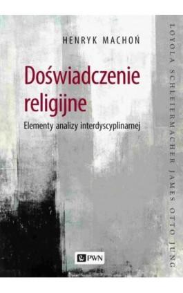 Doświadczenie religijne. Elementy analizy interdyscyplinarnej - Henryk Machoń - Ebook - 978-83-01-22031-0