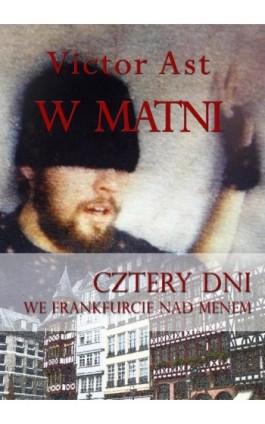 W matni. Cztery dni we Frankfurcie nad Menem - Victor Ast - Ebook - 978-83-7859-288-4