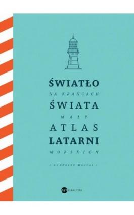 Światło na krańcach świata. Mały atlas latarni morskich - Jose Luis Gonzalez-Macias - Ebook - 978-83-8032-678-1