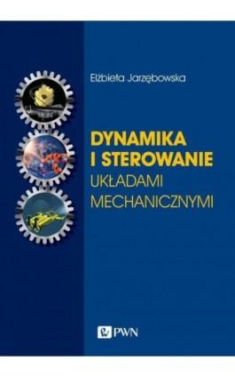 Dynamika i sterowanie układami mechanicznymi - Elżbieta Jarzębowska - Ebook - 978-83-01-22042-6