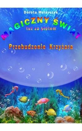 Magiczny świat tuż za płotem 3. Przebudzenie Krzyżara - Dorota Mularczyk - Ebook - 978-83-7859-407-9
