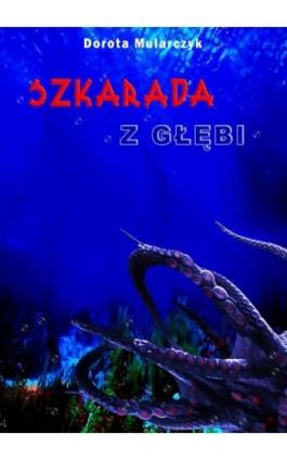 Szkarada z głębi - Dorota Mularczyk - Ebook - 978-83-7859-443-7