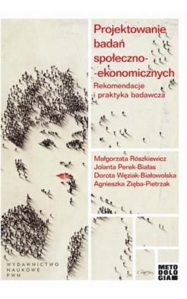 Projektowanie badań społeczno-ekonomicznych. Rekomendacje i praktyka badawcza - Jolanta Perek-Białas - Ebook - 978-83-01-19375-1