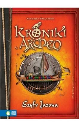 Kroniki Archeo Szyfr Jazona - Agnieszka Stelmaszyk - Ebook - 978-83-7983-388-7