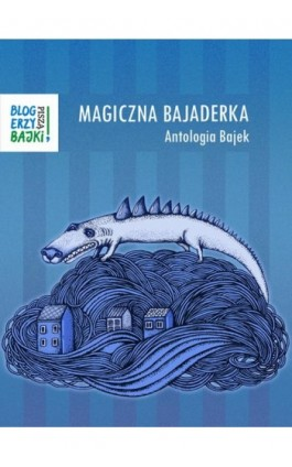 Magiczna bajaderka. Antologia bajek - Blogerzy Bajki Piszą - Ebook - 978-83-7859-447-5