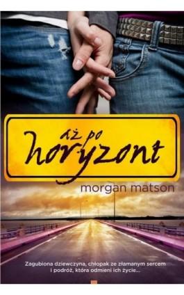 Aż po horyzont - Morgan Matson - Ebook - 978-83-7686-263-7
