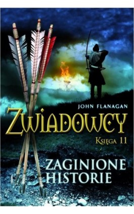 Zwiadowcy Księga 11 Zaginione historie - John Flanagan - Ebook - 978-83-7686-120-3