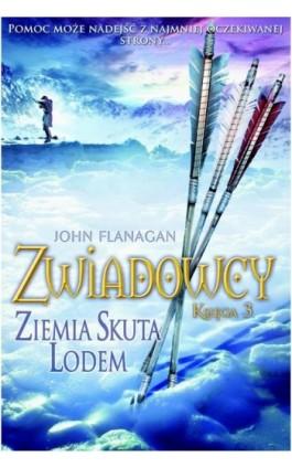 Zwiadowcy Księga 3 Ziemia skuta lodem - John Flanagan - Ebook - 978-83-7686-092-3