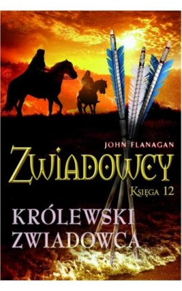 Zwiadowcy Księga 12 Królewski zwiadowca - John Flanagan - Ebook - 978-83-7686-217-0