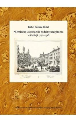 Niemiecko-austriackie rodziny urzędnicze w Galicji 1772-1918. Kariery zawodowe - środowisko - akulturacja i asymilacja - Isabel Röskau-Rydel - Ebook - 978-83-7271-807-5