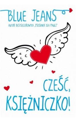 Cześć Księżniczko! - Blue Jeans - Ebook - 978-83-7686-268-2