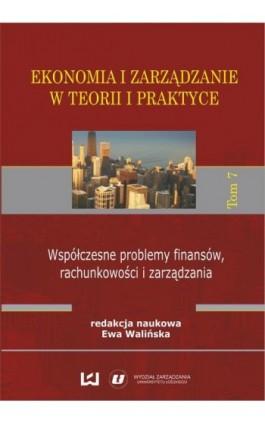 Ekonomia i zarządzanie w teorii i praktyce. Tom 7. Współczesne problemy finansów, rachunkowości i zarządzania - Ebook - 978-83-7525-962-9