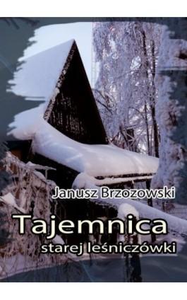 Tajemnica starej leśniczówki - Janusz Brzozowski - Ebook - 978-83-7859-365-2