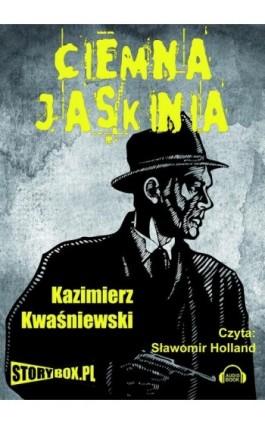Ciemna jaskinia - Kazimierz Kwaśniewski - Audiobook - 978-83-7927-137-5