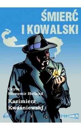 Śmierć i Kowalski - Kazimierz Kwaśniewski - Audiobook - 978-83-7927-172-6