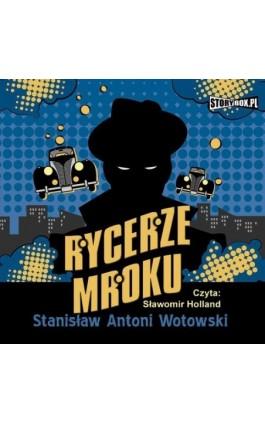Rycerze mroku - Stanisław Antoni Wotowski - Audiobook - 978-83-7927-129-0