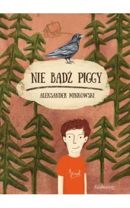 Nie bądź Piggy - Aleksander Minkowski - Ebook - 978-83-7791-326-0