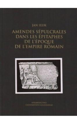 Amendes sépulcrales dans les épitaphes de l'époque de l'Empire Romain - Jan Iluk - Ebook - 978-83-7865-026-3