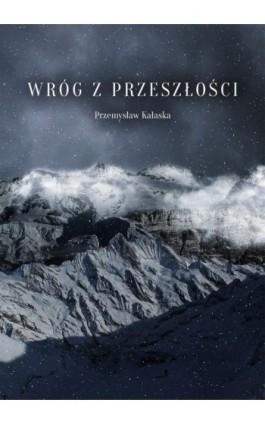 Wróg z przeszłości - Przemysław Kałaska - Ebook - 978-83-940374-0-6