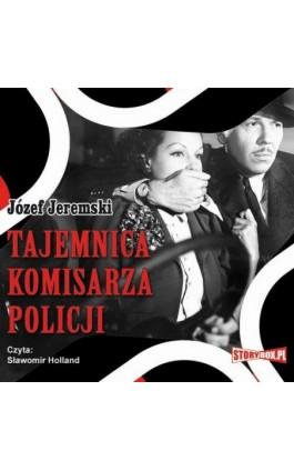 Tajemnica komisarza policji - Józef Jeremski - Audiobook - 978-83-7927-131-3