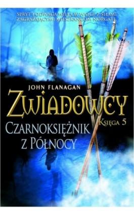 Zwiadowcy Księga 5 Czarnoksiężnik z północy - John Flanagan - Ebook - 978-83-7686-094-7